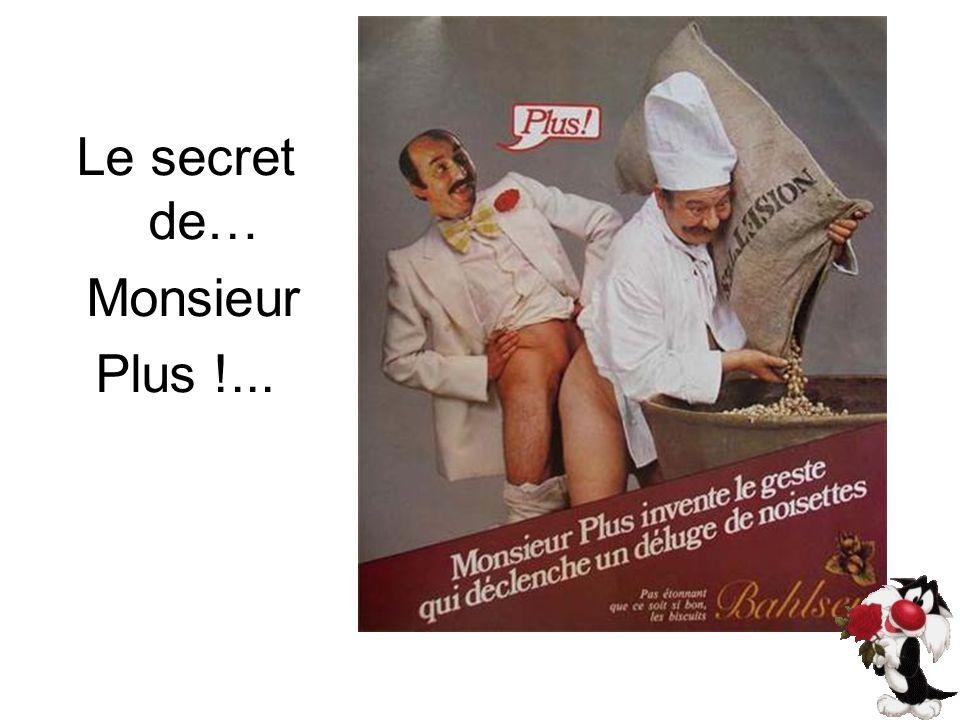 Le secret de… Monsieur Plus !...