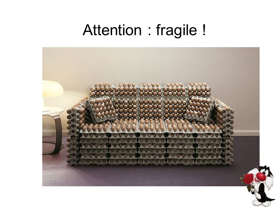 Attention : fragile !