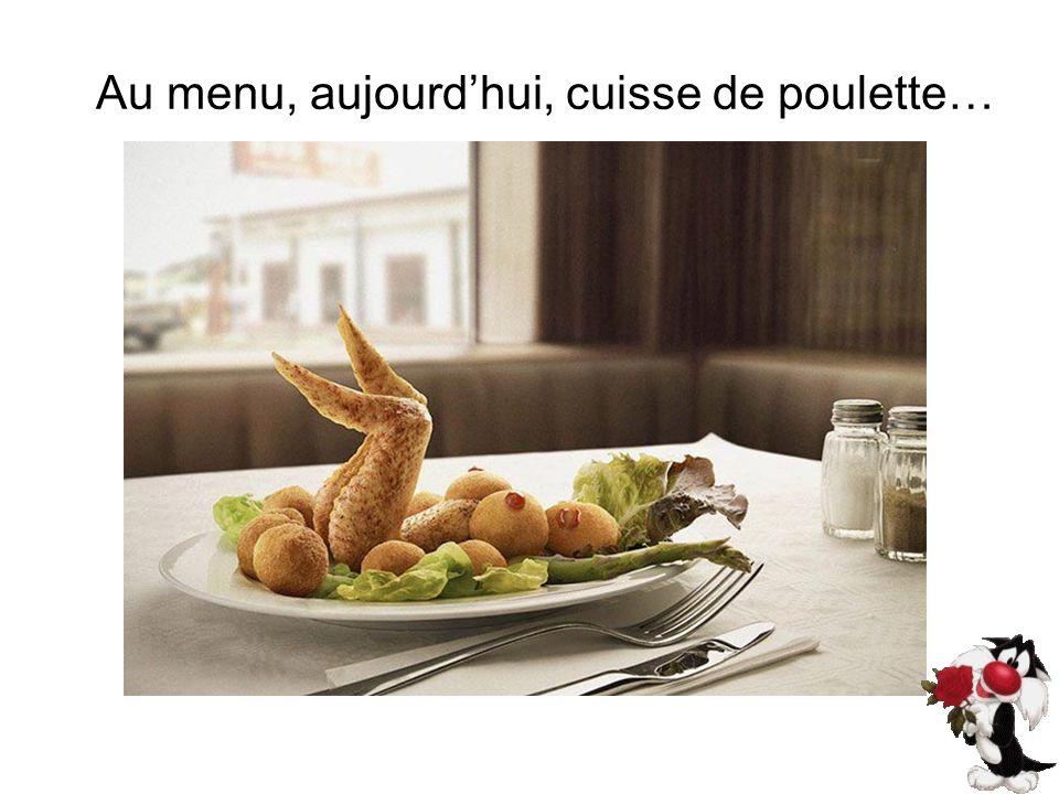 Au menu, aujourd'hui, cuisse de poulette…
