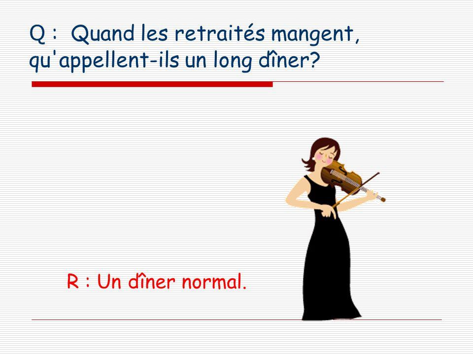 Q : Quand les retraités mangent, qu appellent-ils un long dîner