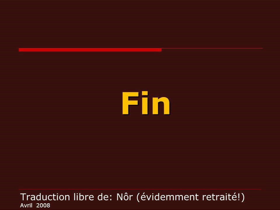 Traduction libre de: Nôr (évidemment retraité!) Avril 2008