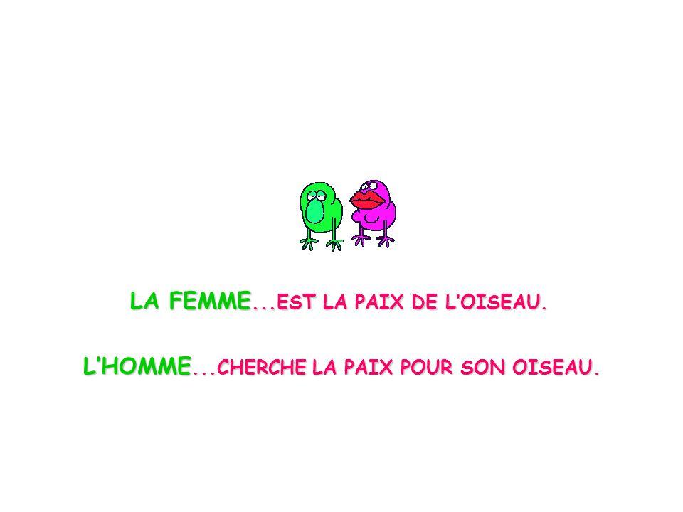LA FEMME. EST LA PAIX DE L'OISEAU. L'HOMME