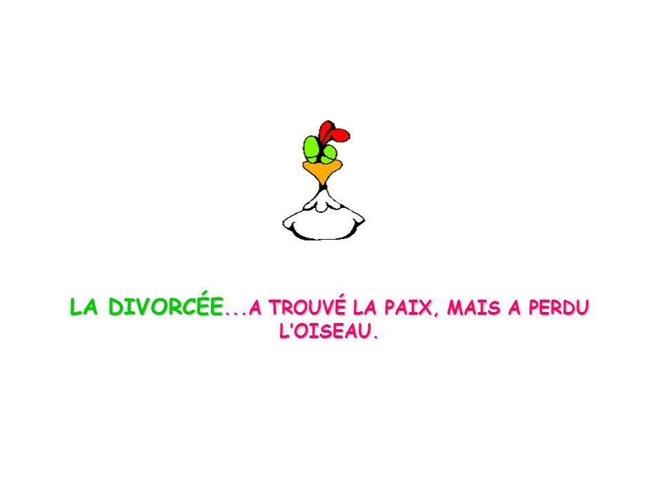 LA DIVORCÉE...A TROUVÉ LA PAIX, MAIS A PERDU L'OISEAU.