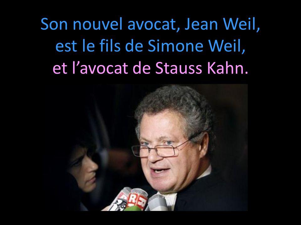 Son nouvel avocat, Jean Weil, est le fils de Simone Weil, et l'avocat de Stauss Kahn.