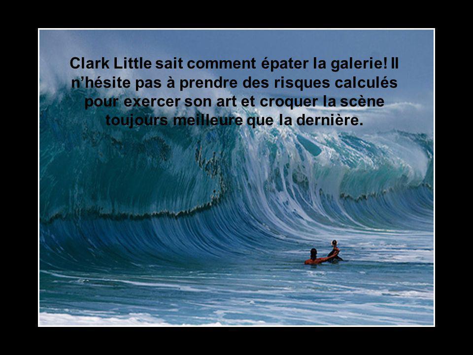 Clark Little sait comment épater la galerie