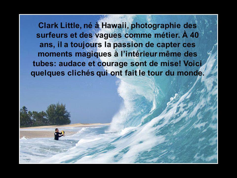 Clark Little, né à Hawaii, photographie des surfeurs et des vagues comme métier.