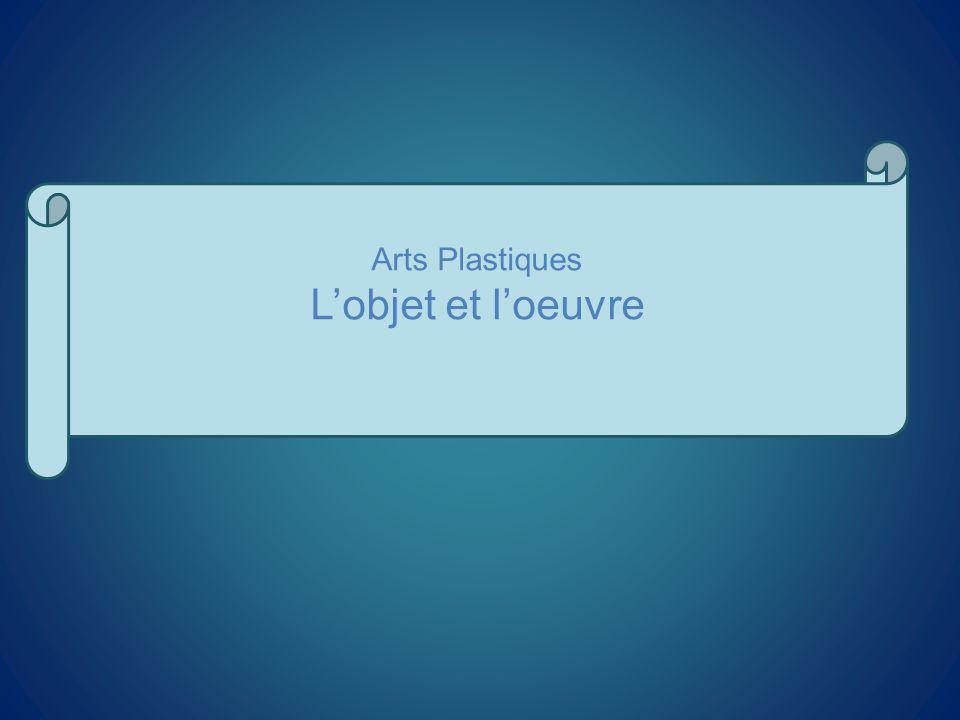 Arts Plastiques L'objet et l'oeuvre