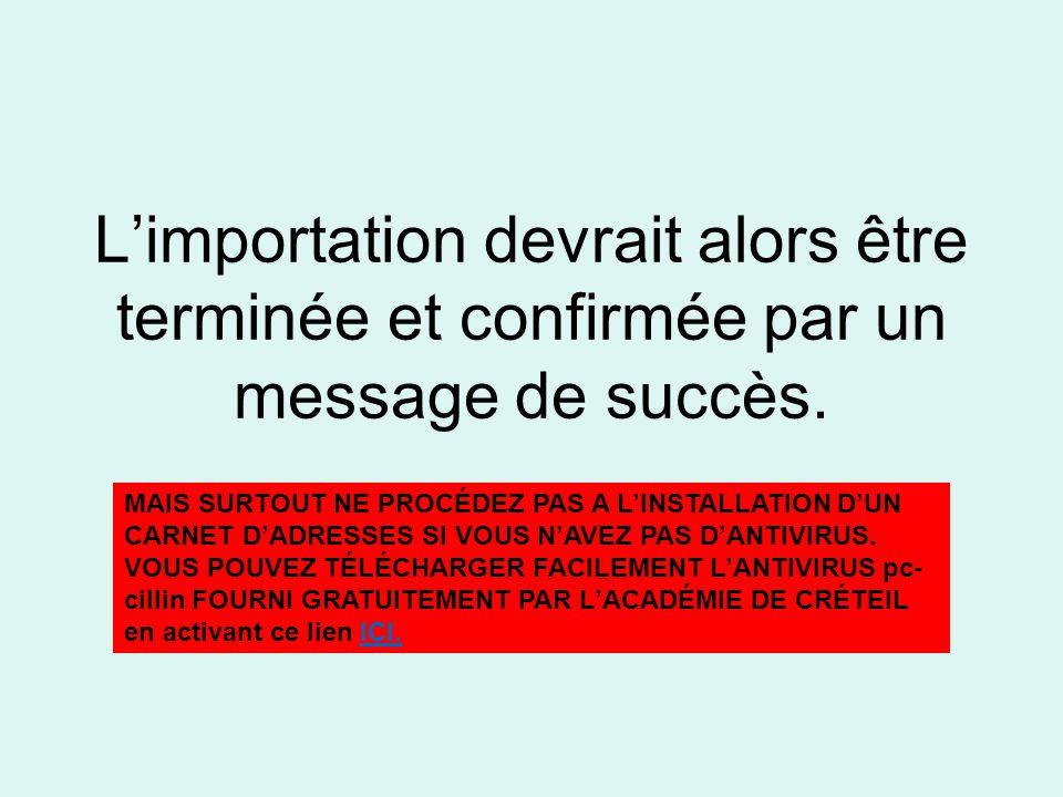 L'importation devrait alors être terminée et confirmée par un message de succès.