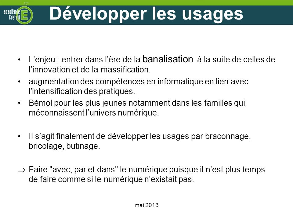 Développer les usages L'enjeu : entrer dans l'ère de la banalisation à la suite de celles de l'innovation et de la massification.