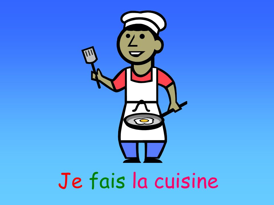 Je fais la cuisine