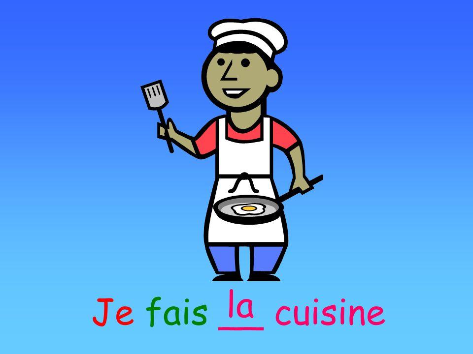 la Je fais __ cuisine