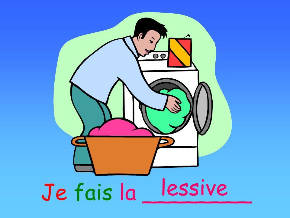 lessive Je fais la ________