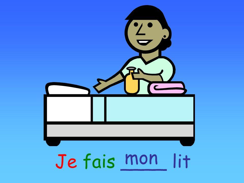 mon Je fais ____ lit