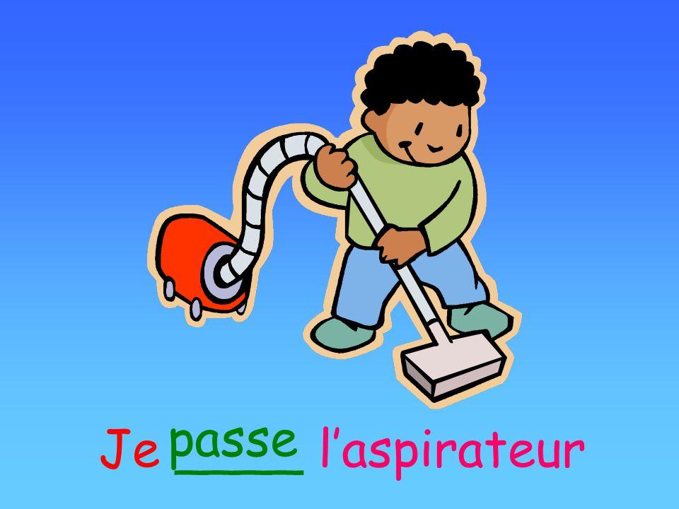 passe Je ____ l'aspirateur