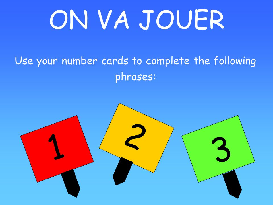 Use your number cards to complete the following phrases: