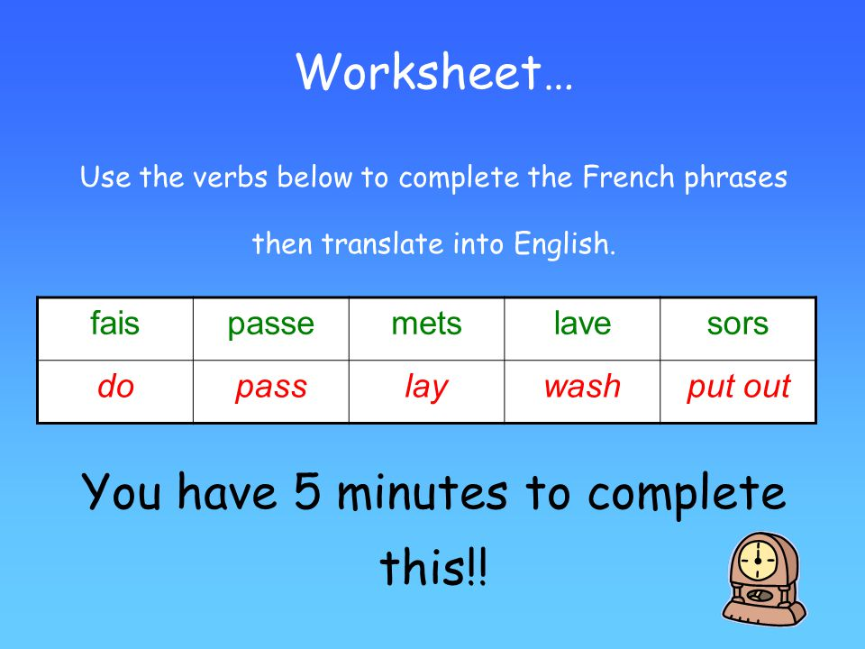 Worksheet… Use the verbs below to complete the French phrases then translate into English. You have 5 minutes to complete this!!