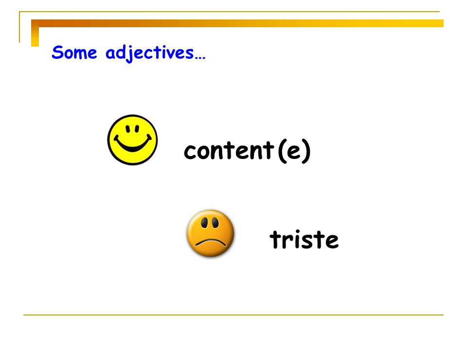 Some adjectives… content (e) triste
