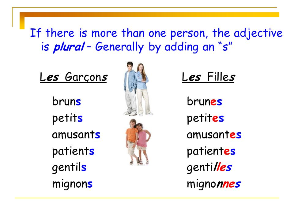 If there is more than one person, the adjective is plural – Generally by adding an s