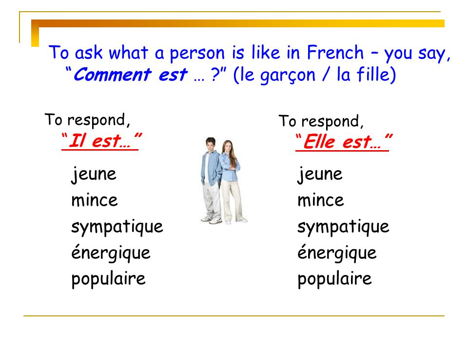 To ask what a person is like in French – you say, Comment est …