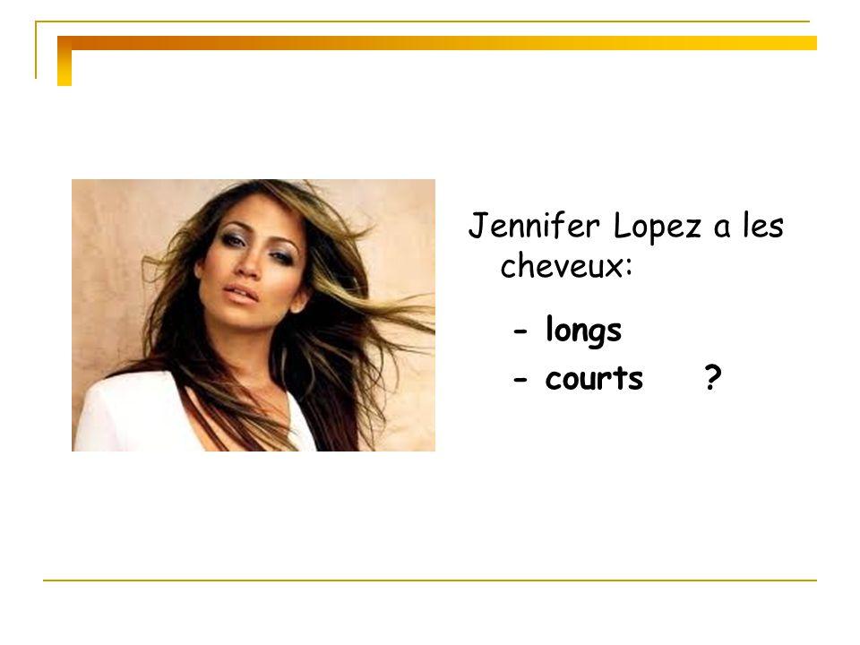 Jennifer Lopez a les cheveux: