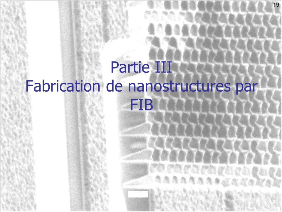 Partie III Fabrication de nanostructures par FIB