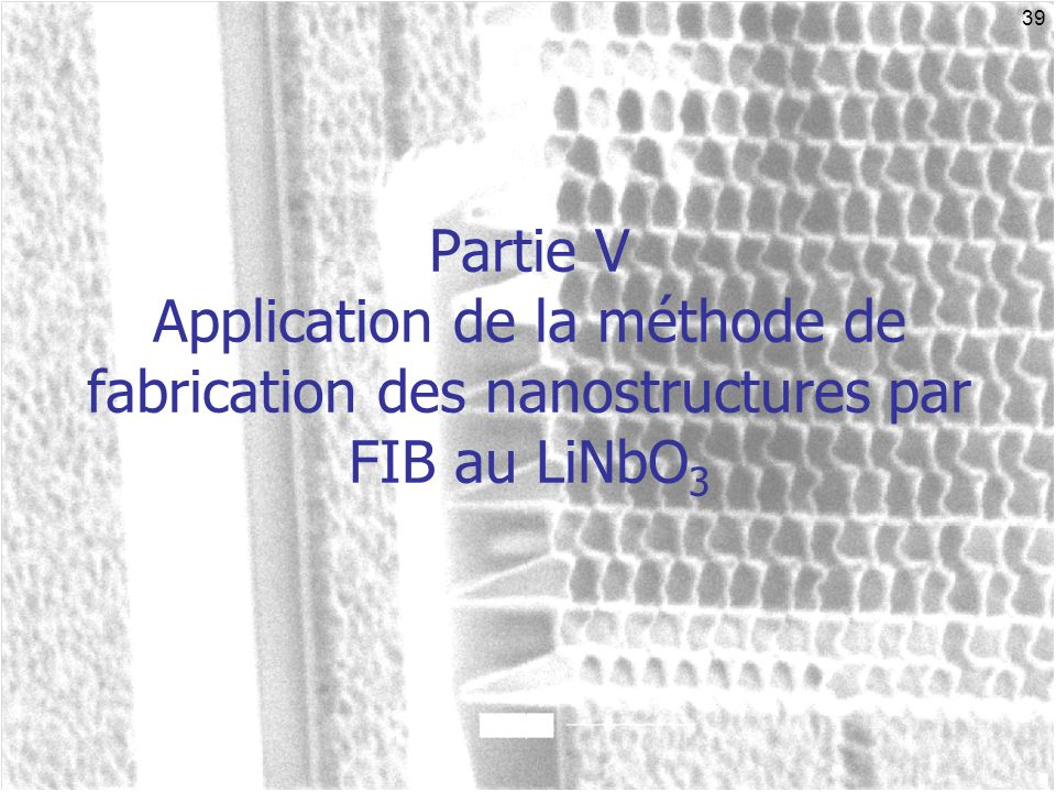 31/03/2017 Partie V Application de la méthode de fabrication des nanostructures par FIB au LiNbO3