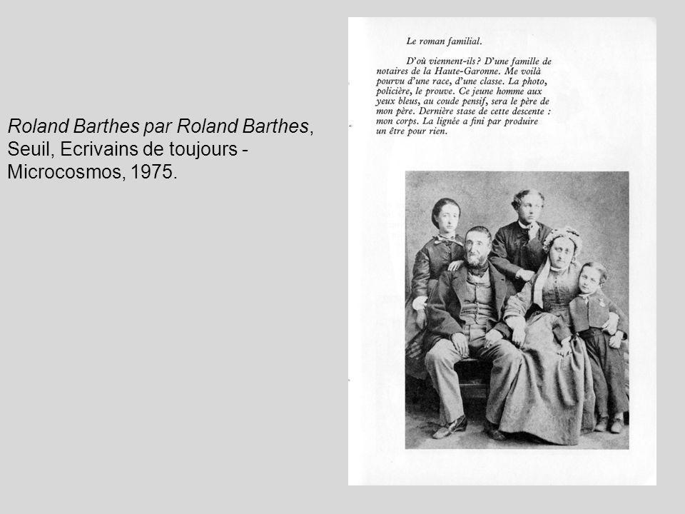 Roland Barthes par Roland Barthes, Seuil, Ecrivains de toujours - Microcosmos, 1975.