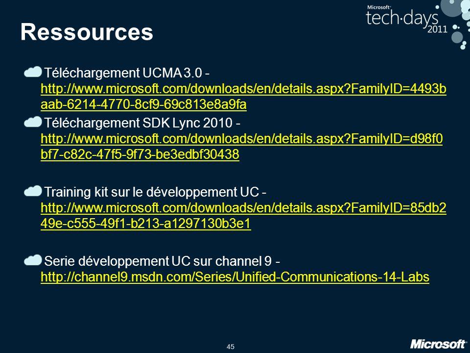 Ressources Téléchargement UCMA 3.0 - http://www.microsoft.com/downloads/en/details.aspx FamilyID=4493baab-6214-4770-8cf9-69c813e8a9fa.