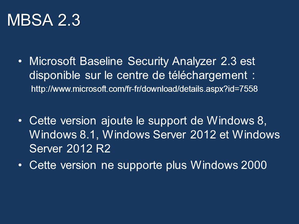 MBSA 2.3 Microsoft Baseline Security Analyzer 2.3 est disponible sur le centre de téléchargement :