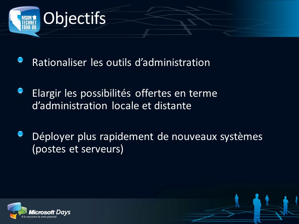 Objectifs Rationaliser les outils d'administration