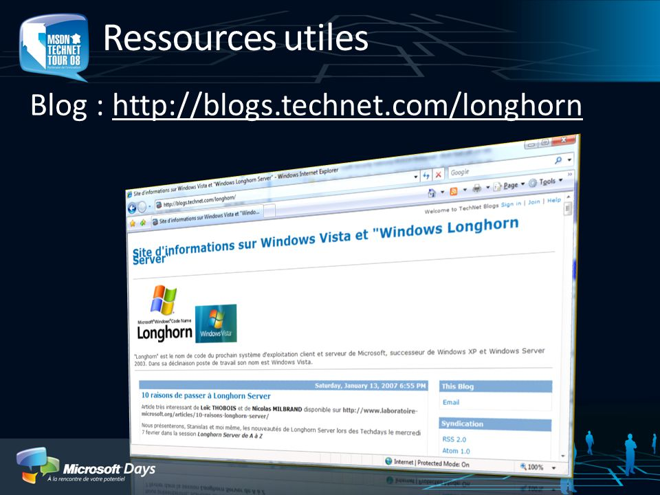 Ressources utiles Blog : http://blogs.technet.com/longhorn