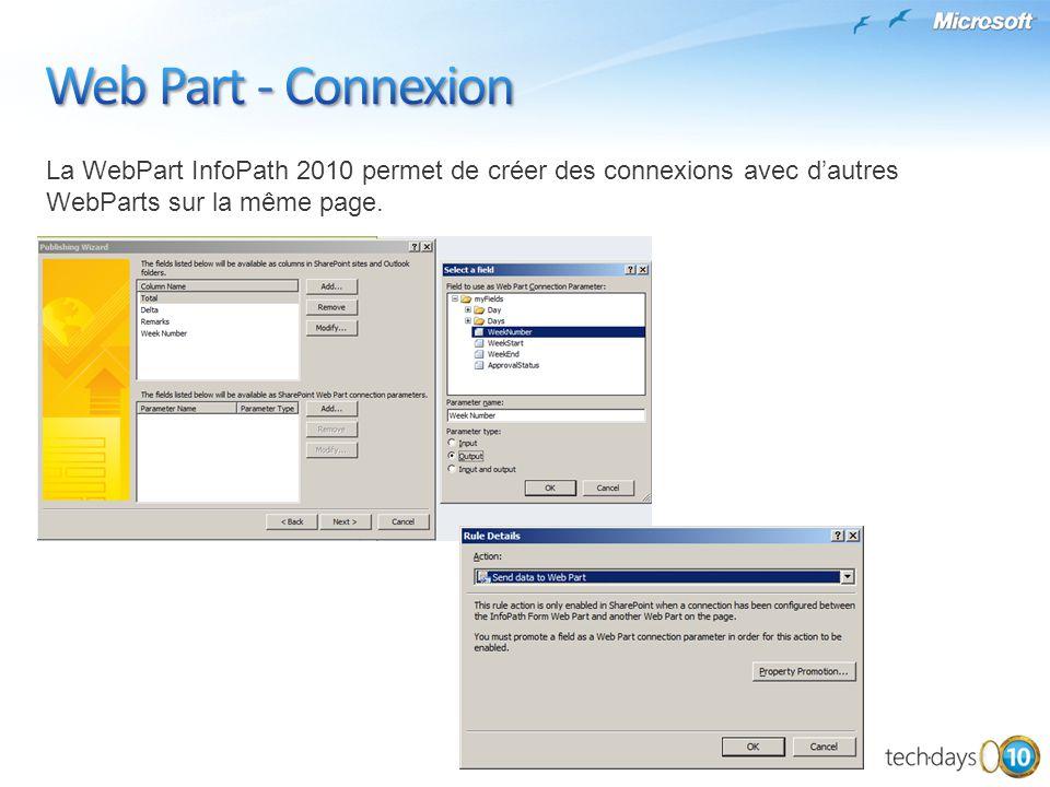 Web Part - Connexion La WebPart InfoPath 2010 permet de créer des connexions avec d'autres WebParts sur la même page.