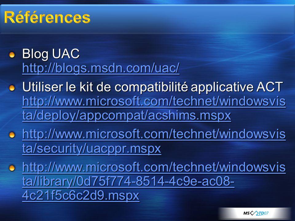 Références Blog UAC http://blogs.msdn.com/uac/
