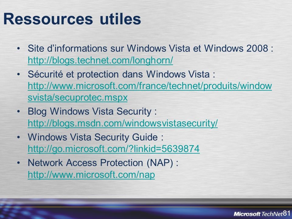 Ressources utiles Site d'informations sur Windows Vista et Windows 2008 : http://blogs.technet.com/longhorn/