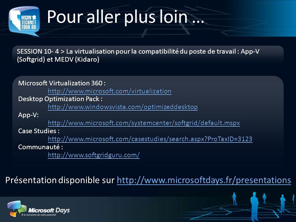 Pour aller plus loin … SESSION 10- 4 > La virtualisation pour la compatibilité du poste de travail : App-V (Softgrid) et MEDV (Kidaro)