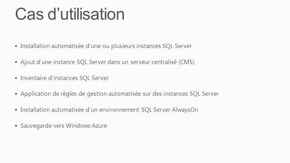 Cas d'utilisation Installation automatisée d'une ou plusieurs instances SQL Server. Ajout d'une instance SQL Server dans un serveur centralisé (CMS)