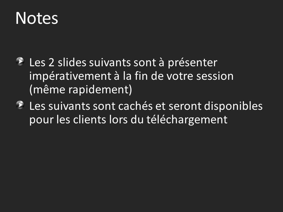 Notes Les 2 slides suivants sont à présenter impérativement à la fin de votre session (même rapidement)
