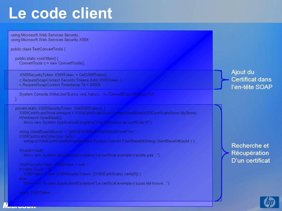 Le code client X509SecurityToken X509Token = GetX509Token(); Ajout du