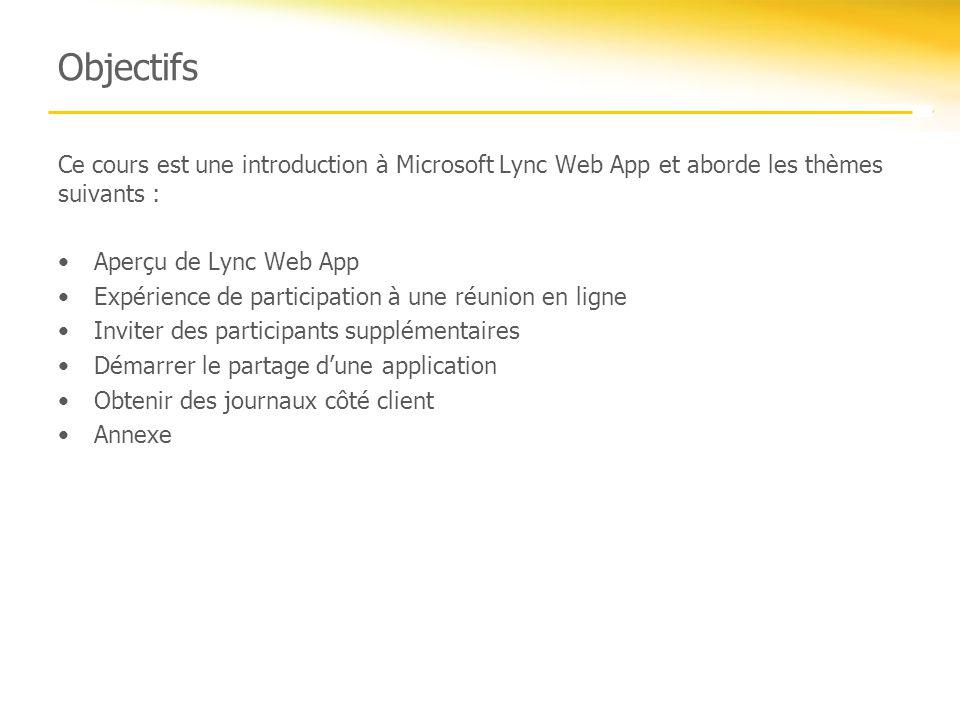 Objectifs Ce cours est une introduction à Microsoft Lync Web App et aborde les thèmes suivants : Aperçu de Lync Web App.