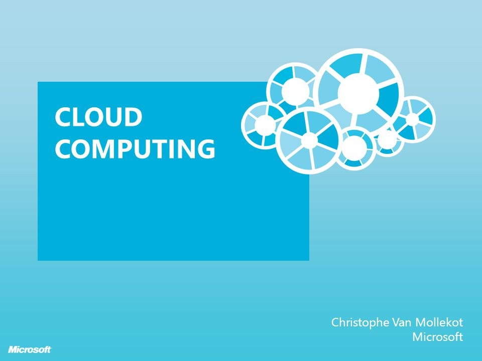 Cloud Computing Christophe Van Mollekot Microsoft