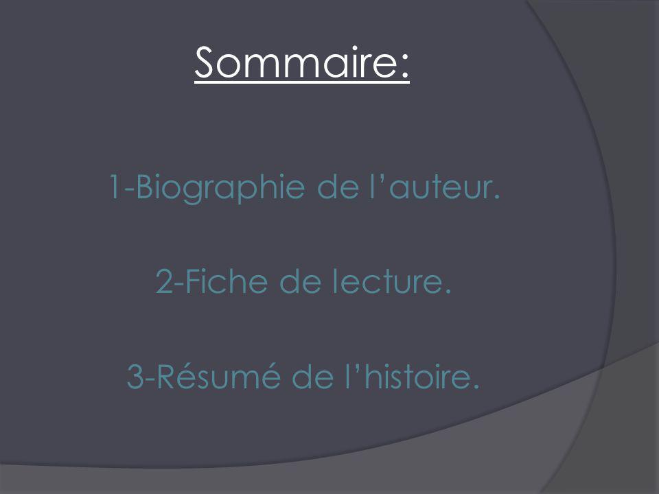 1-Biographie de l'auteur. 2-Fiche de lecture. 3-Résumé de l'histoire.