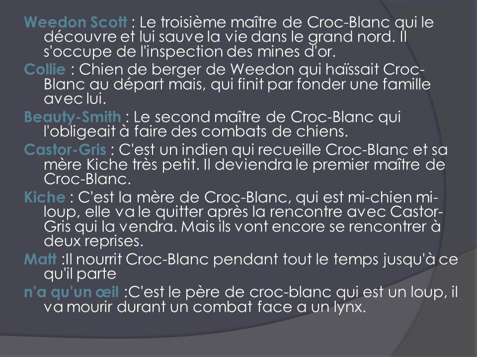 Weedon Scott : Le troisième maître de Croc-Blanc qui le découvre et lui sauve la vie dans le grand nord.