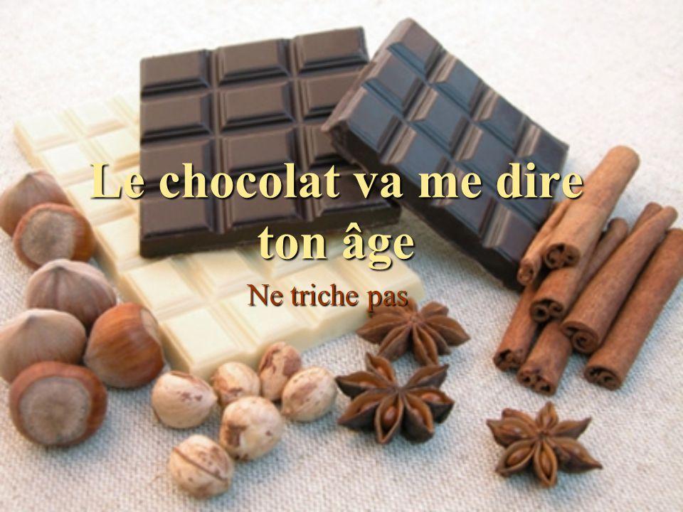 Le chocolat va me dire ton âge