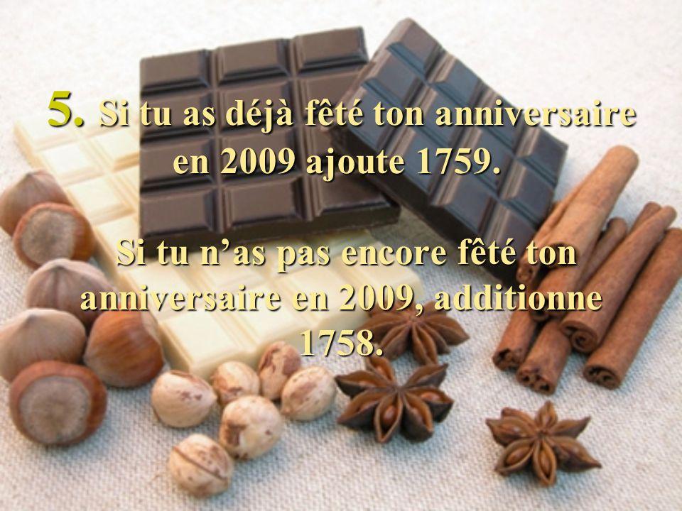 5. Si tu as déjà fêté ton anniversaire en 2009 ajoute 1759