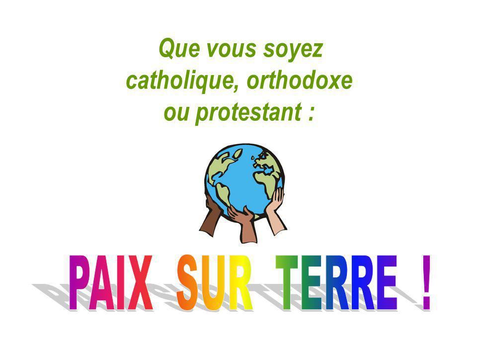catholique, orthodoxe ou protestant :