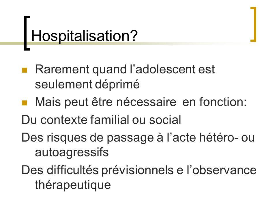 Hospitalisation Rarement quand l'adolescent est seulement déprimé