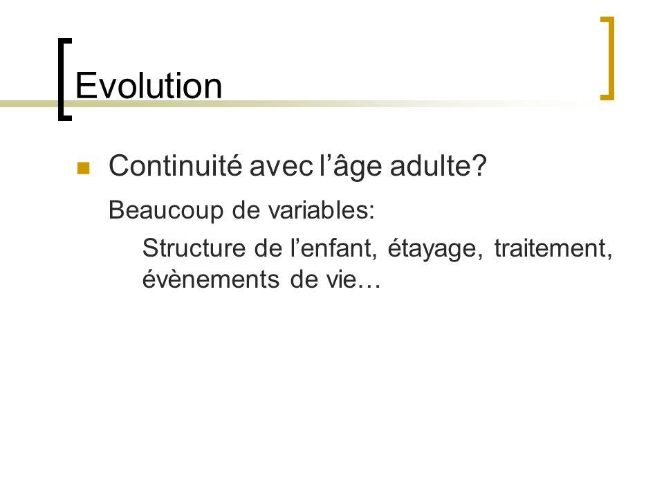 Evolution Continuité avec l'âge adulte Beaucoup de variables: