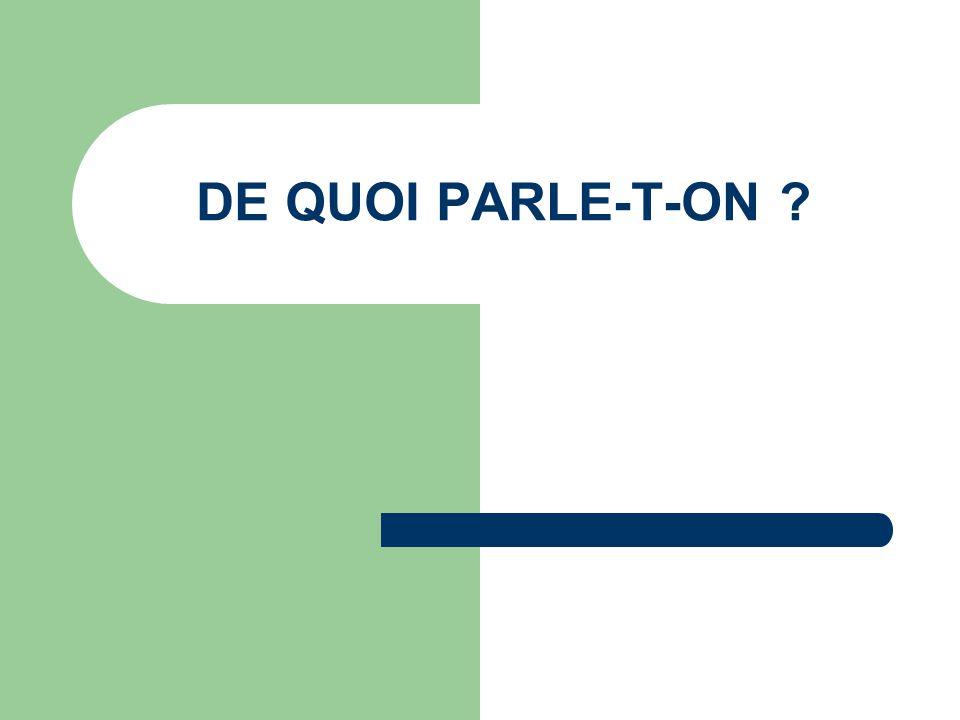 DE QUOI PARLE-T-ON