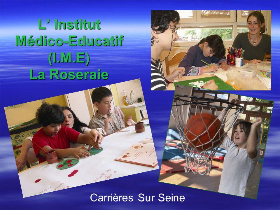L' Institut Médico-Educatif (I.M.E) La Roseraie