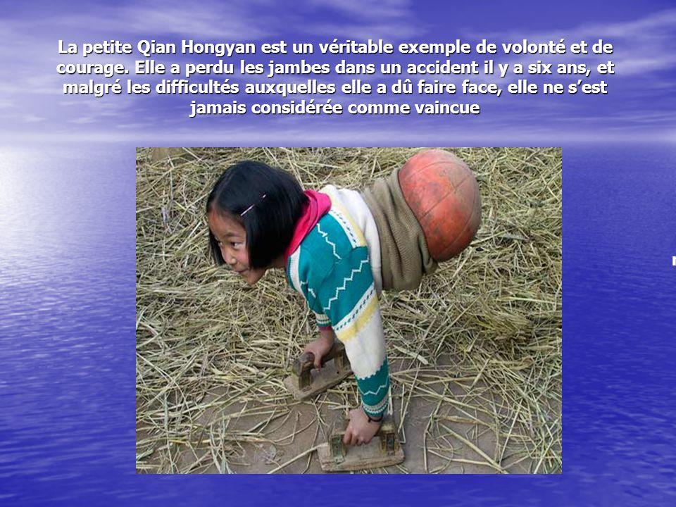La petite Qian Hongyan est un véritable exemple de volonté et de courage. Elle a perdu les jambes dans un accident il y a six ans, et malgré les difficultés auxquelles elle a dû faire face, elle ne s'est jamais considérée comme vaincue